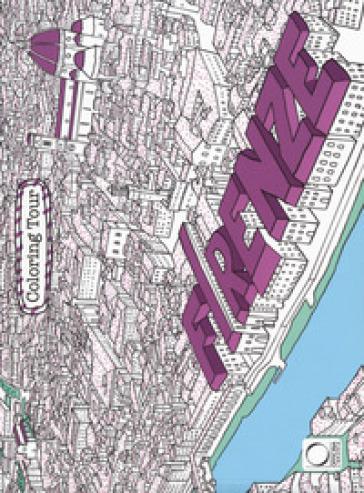 Firenze. Coloring tour. Ediz. italiana e inglese - Giuseppe Di Lernia | Rochesterscifianimecon.com