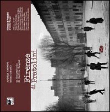 Firenze di Pratolini. Un documentario di Cecilia Mangini. Con DVD - Andrea Vannini  