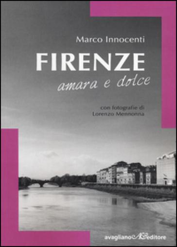 Firenze amara e dolce - Marco Innocenti |