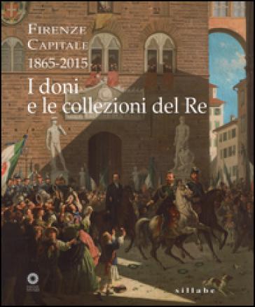 Firenze capitale (1865-2015). I doni e le collezioni del re - S. Condemi |
