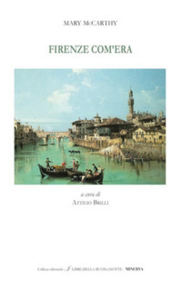 Firenze com'era. Ediz. italiana e inglese - Mary McCarthy |