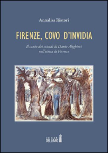 Firenze, covo d'invidia. Il canto dei suicidi di Dante Alighieri nell'ottica di Firenze - Annalisa Ristori | Jonathanterrington.com