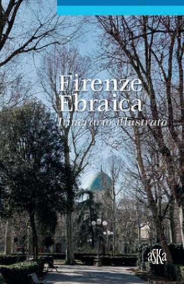 Firenze ebraica. Itinerario illustrato - Lionella Neppi Modona Viterbo |