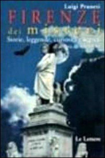 Firenze dei misteri. Storie, leggende, curiosità e segreti all'ombra del Cupolone - Luigi Pruneti |