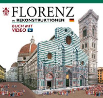 Firenze ricostruita. Ediz. tedesca. Con video online