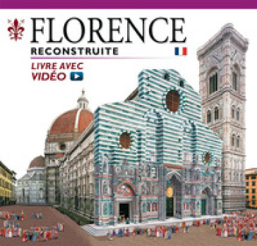 Firenze ricostruita. Ediz. francese. Con video online