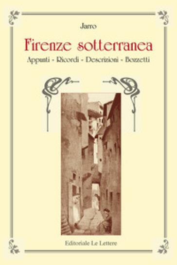 Firenze sotterranea. Appunti, Ricordi, Descrizioni. Bozzetti - Jarro   Jonathanterrington.com