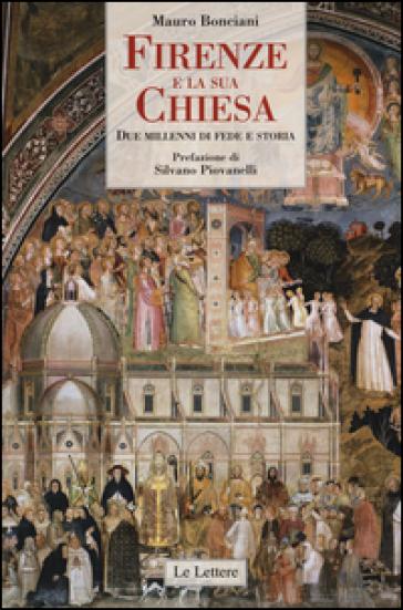 Firenze e la sua Chiesa. Due millenni di fede e storia - Mauro Bonciani |