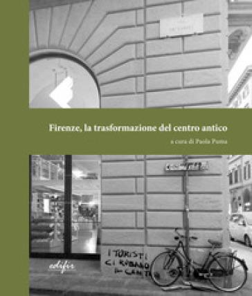 Firenze, la trasformazione del centro antico - P. Puma |