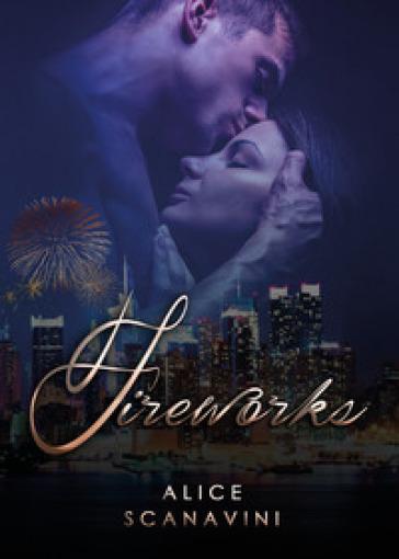 Fireworks. Ediz. italiana - Alice Scanavini |