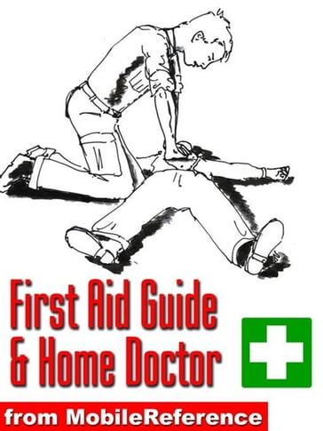 First Aid Guide And Home Doctor: Illustrated Survival Guide With Step-By-Step Instructions, Techniques, Explanation Of Medical Tests, And A World-Wide List Of Emergency Phone Numbers (Mobi Health)