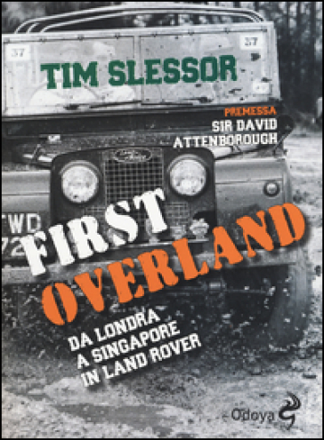 First Overland. Da Londra a Singapore in Land Rover - Tim Slessor | Rochesterscifianimecon.com