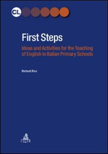 First Steps. Ideas and activities for the teaching of english in italian primary schools - Richard Rice |