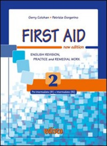First aid. English revision, practice and remedial work. Per le Scuole superiori. Con espansione online. 2. - Gerry Colohan |