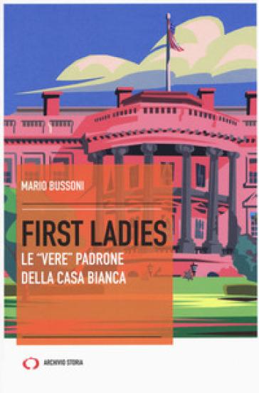 First ladies. Le «vere» padrone della Casa bianca - Mario Bussoni |