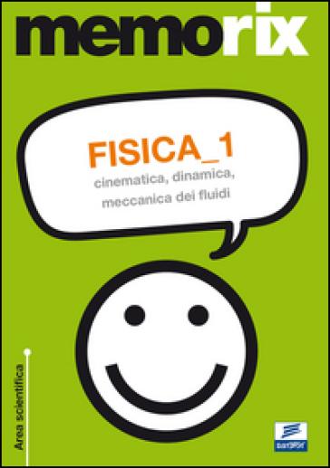 Fisica. 1: Cinematica, dinamica, meccanica dei fluidi - Italo Guerriero |