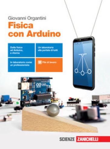 Fisica con Arduino. Con Contenuto digitale (fornito elettronicamente) - Giovanni Organtini |