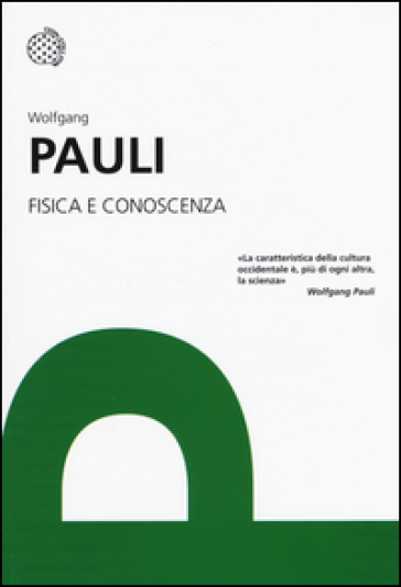 Fisica e conoscenza - Wolfgang Pauli |