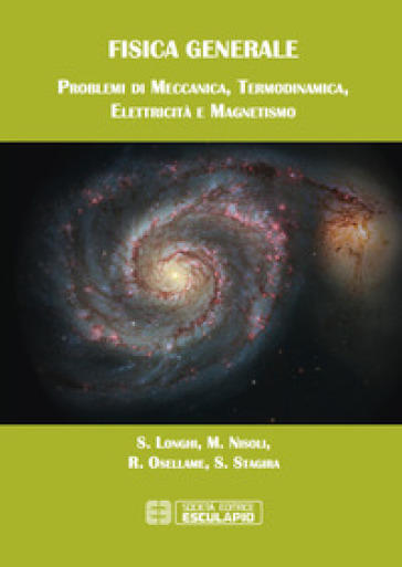 Fisica generale. Problemi di meccanica termodinamica elettricità magnetismo - Stefano Longhi |