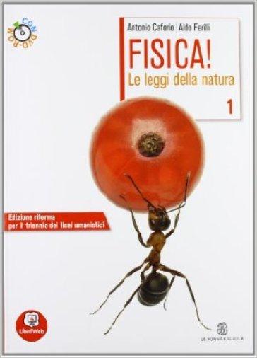 Fisica! Le leggi della natura. Per le Scuole superiori. Con DVD-ROM. Con espansione online. 1. - Antonio Caforio | Ericsfund.org