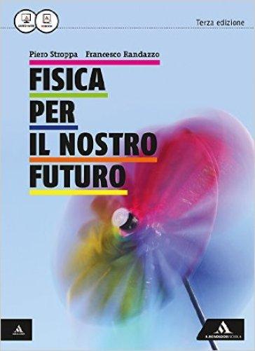 Fisica per il nostro futuro. Per le Scuole superiori. Con e-book. Con espansione online - Francesco Randazzo |