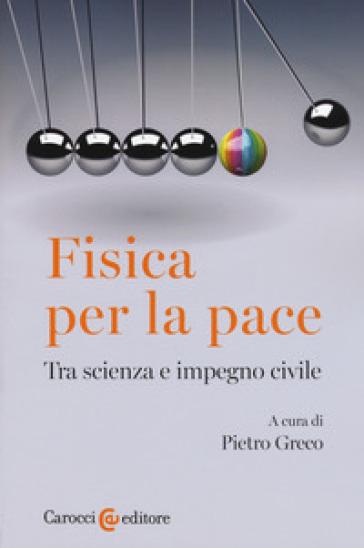 Fisica per la pace. Tra scienza e impegno civile - P. Greco pdf epub