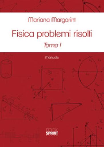 Fisica problemi risolti. 1-2. - Mariana Margarint |