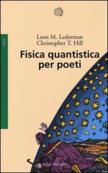 Fisica quantistica per poeti - Leon M. Lederman |