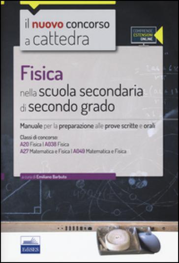 Fisica nella scuola secondaria di secondo grado. Manuale per la preparazione alle prove scritte e orali. Con espansione online