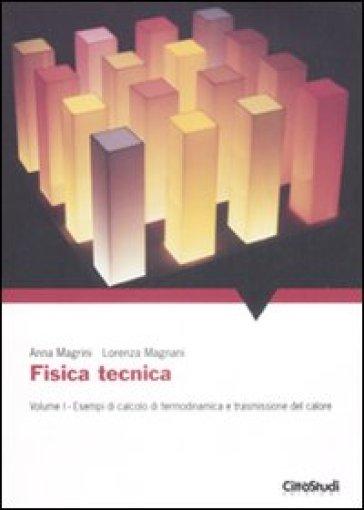 Fisica tecnica. 1.Esempi di calcolo di termodinamica e trasmissione del calore - Anna Magrini |