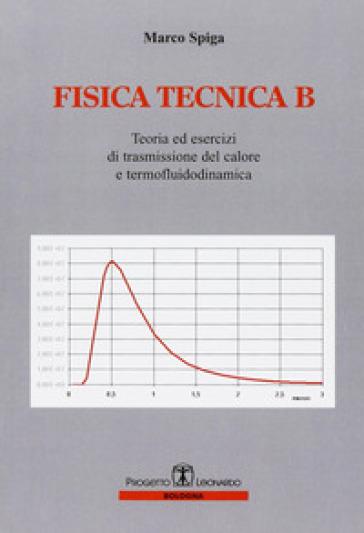 Fisica tecnica B. Teoria e esercizi di trasmissioni del colore e termofluidodinamica - Marco Spiga |