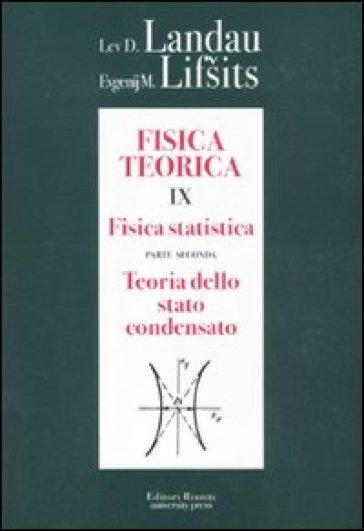 Fisica teorica. 9.Fisica statistica. Teoria dello stato condensato - Lev D. Landau pdf epub