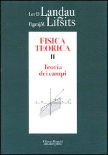 Fisica teorica. Vol. 2: Teoria dei campi - Lev D. Landau |