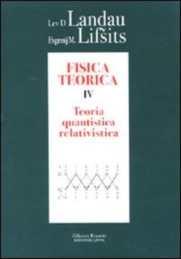 Fisica teorica. Vol. 4: Teoria quantistica relativistica - Lev D. Landau |