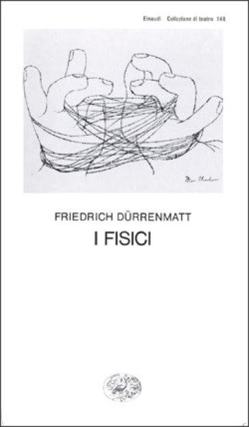 Fisici (I) - Friedrich Durrenmatt |