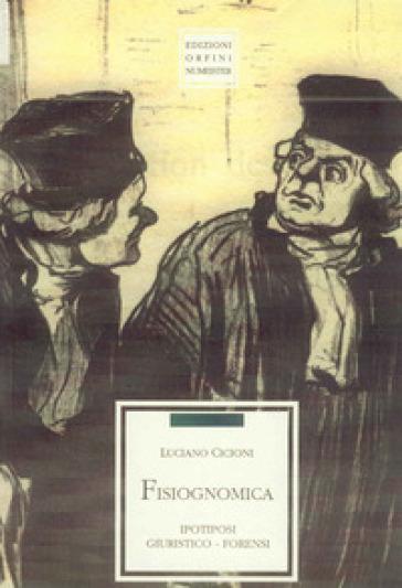 Fisiognomica. Ipotiposi giuristico-forensi - Luciano Cicioni | Kritjur.org