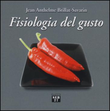 Fisiologia del gusto - Jean-Anthelme Brillat Savarin  