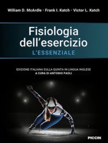 Fisiologia dell'esercizio. L'essenziale - William D. McArdle |