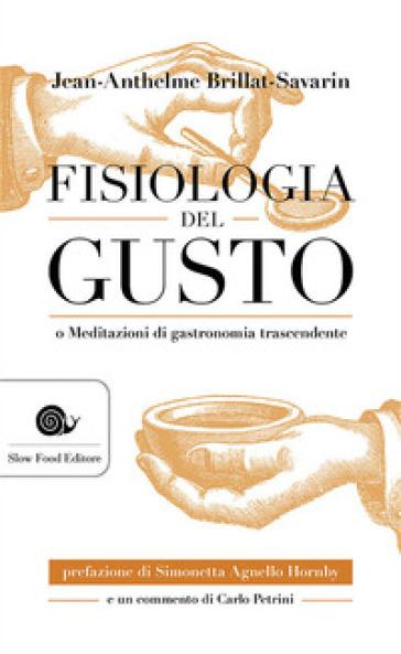 Fisiologia del gusto o meditazioni di gastronomia trascendente - Jean-Anthelme Brillat Savarin  