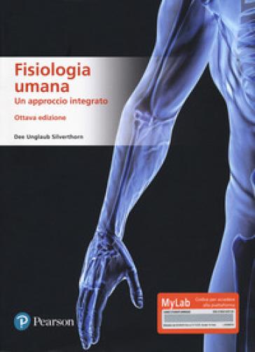 Fisiologia umana. Un approccio integrato. Ediz. MyLab. Con Contenuto digitale per accesso on line - Dee U. Silverthorn |