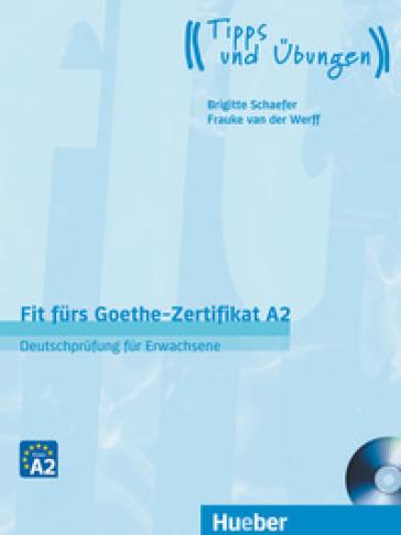 Fit furs Goethe-Zertifikat. A2. Ubungsbuch. Per le Scuole superiori. Con CD-Audio - Frauke Van der Werff |