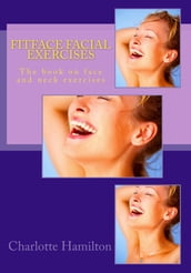 Fitface Facial Exercises: The book of face and neck exercises