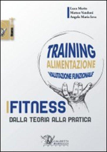 Fitness. Dalla teoria alla pratica - Luca Marin | Rochesterscifianimecon.com