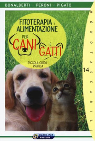 Fitoterapia e alimentazione per cani e gatti. Piccola guida pratica - Cleonice Bonalberti | Thecosgala.com