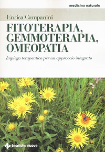 Fitoterapia, gemmoterapia, omeopatia. Impiego terapeutico per un approccio integrato - Enrica Campanini pdf epub