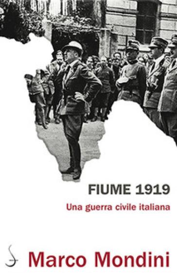 Fiume 1919. Una guerra civile italiana - Marco Mondini | Thecosgala.com