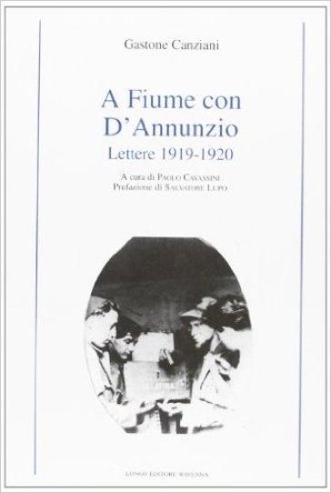A Fiume con D'Annunzio. Lettere (1919-1920) - Gastone Canziani   Jonathanterrington.com