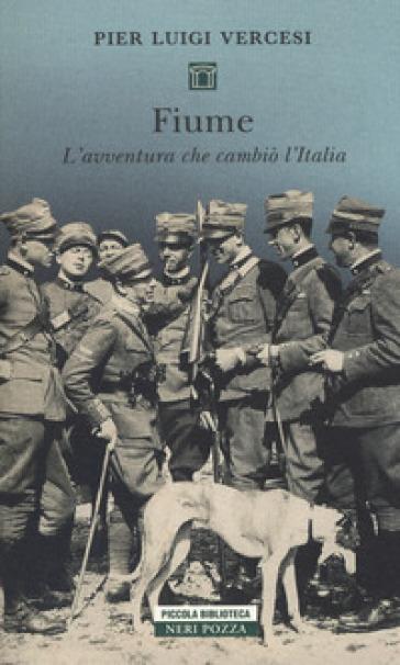 Fiume. L'avventura che cambiò l'Italia - Pier Luigi Vercesi |