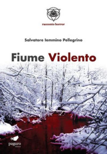 Fiume violento. Con Segnalibro - Salvatore Iemmino Pellegrino  