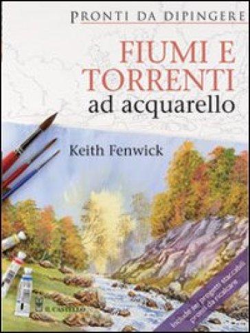 Fiumi e torrenti ad acquarello - Keith Fenwick pdf epub